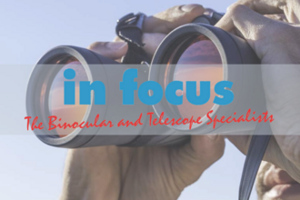 in focus - The Binoculars and Telescope Specialists